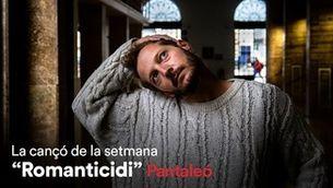 """Cançó de la setmana d'iCat: """"Romanticidi"""", de Pantaleó"""