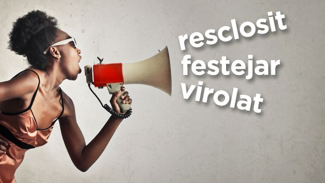 """""""Resclosit"""", """"festejar"""" i """"virolat"""", les paraules protegides de la setmana"""