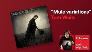 """""""El fotimer"""" 21.03.21 """"'Mule variations', de Tom Waits/ Reemissió 27.07.21"""