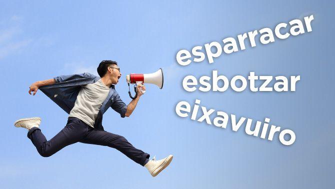 """""""Esparracar"""", """"esbotzar"""" i """"eixavuiro"""", rescatades de la foguera!"""