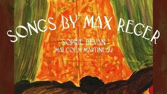 Songs by Max Reger. Sophie Bevan, Malcolm Martineau. Hyperion