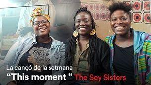 """Cançó de la setmana d'iCat: """"This moment"""", de The Sey Sisters"""