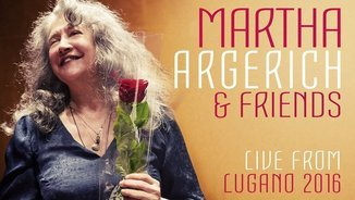 MARTHA ARGERICH & FRIENS - LIVE FROM THE LUGANO FESTIVAL 2016 (Warner Classics)