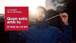 """Cançó de la setmana 27-30.09.21 El Petit de Cal Eril """"Quan estic amb tu"""""""