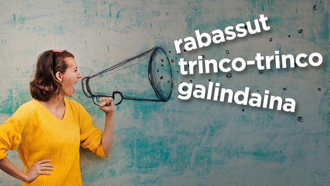 """Rabassut"", ""trinco-trinco"" i ""galindaina"", les paraules que protegim aquesta setmana"