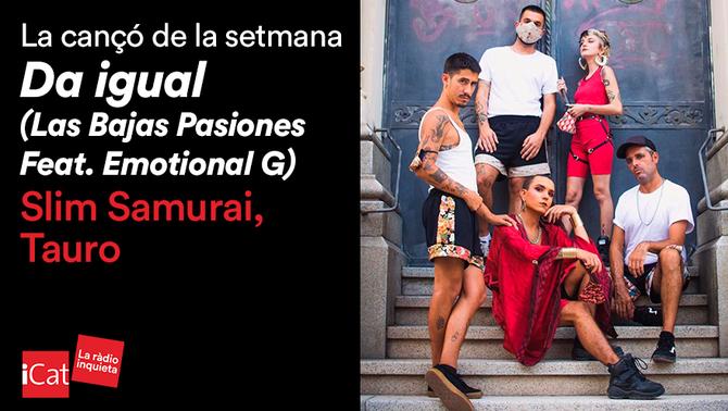 "Cançó de la setmana d'iCat: ""Da igual"", Slim Samurai, Tauro (Las Bajas Pasiones feat. Emotional G)"